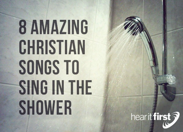 8 Amazing Christian Songs To Sing In The Shower