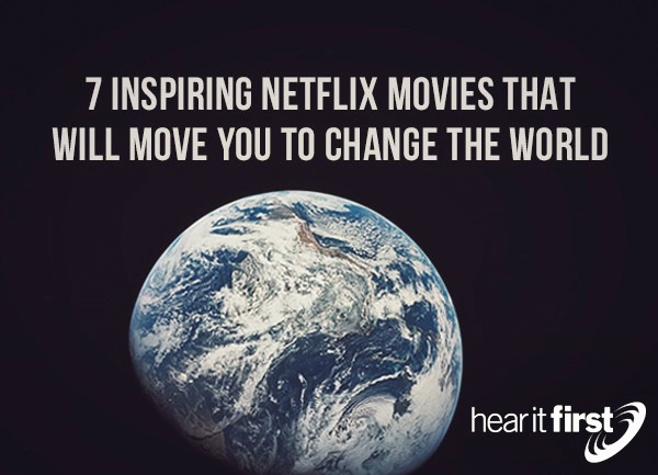 7 Inspiring Netflix Movies That Will Move You To Change The World