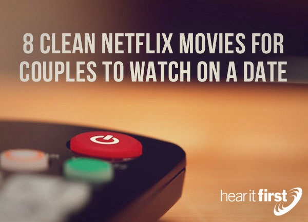 8 Clean Netflix Movies For Couples To Watch On A Date