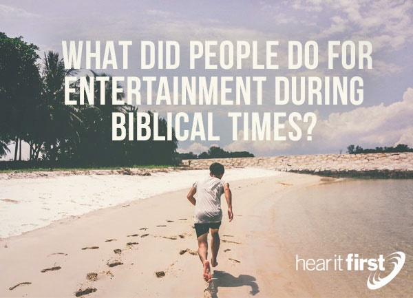 What Did People Do For Entertainment During Biblical Times?