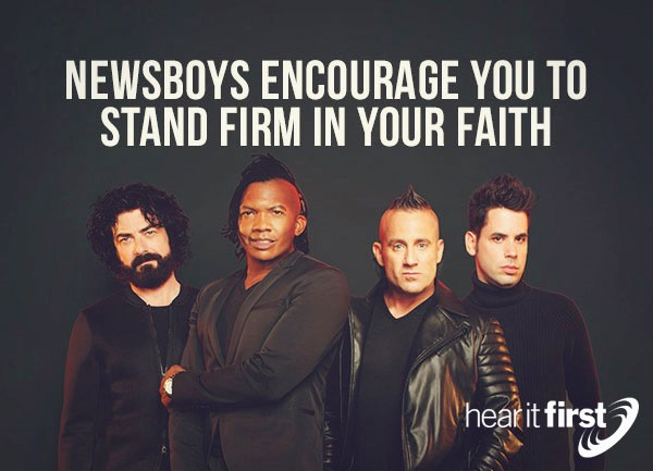Newsboys Encourage You to Stand Firm in Your Faith