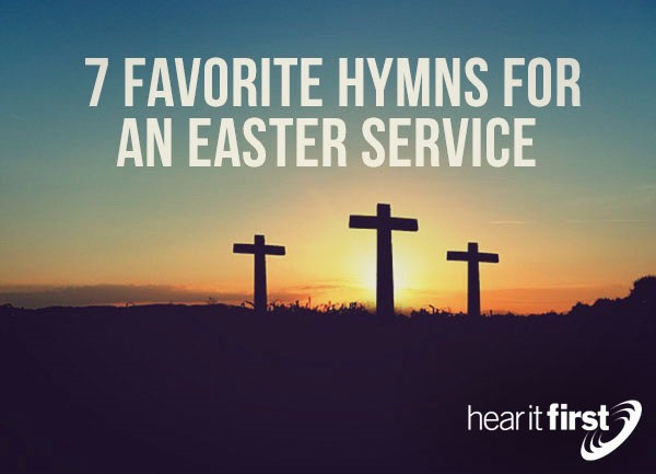 7 Favorite Hymns For An Easter Service