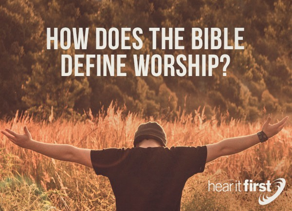 How Does The Bible Define Worship?