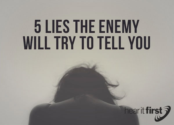 5 Lies The Enemy Will Try To Tell You