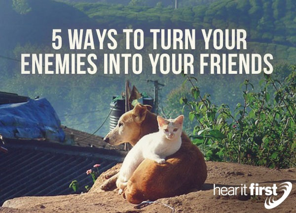 5 Ways To Turn Your Enemies Into Your Friends