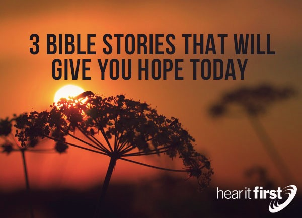 3 Bible Stories That Will Give You Hope Today