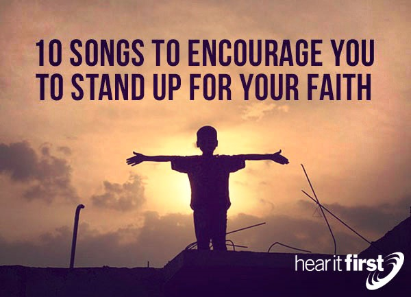 10 Songs to Encourage You to Stand Up For Your Faith