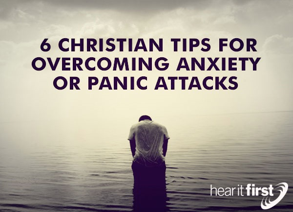 6 Christian Tips For Overcoming Anxiety Or Panic Attacks