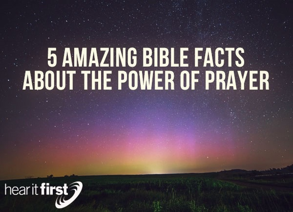 5 Amazing Bible Facts About The Power Of Prayer