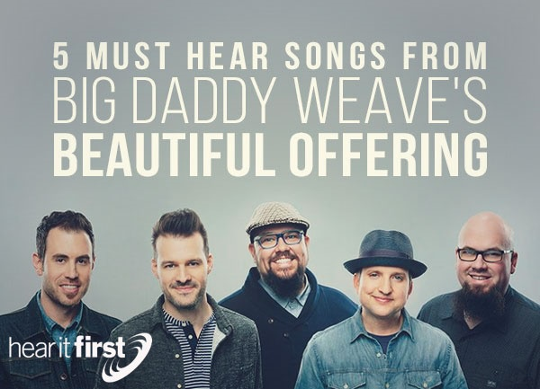 5 Must Hear Songs From Big Daddy Weave's Beautiful Offering