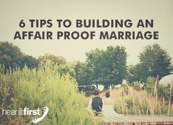 6 Tips To Building An Affair Proof Marriage