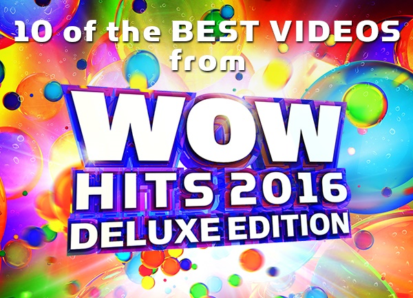 10 of Best Videos from WOW Hits 2016 Deluxe Edition