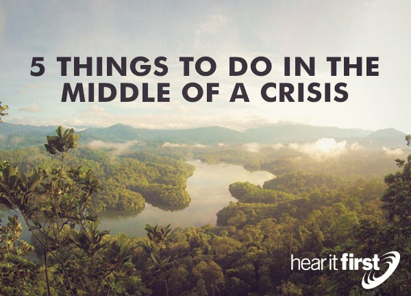 5 Things To Do In The Middle Of A Crisis