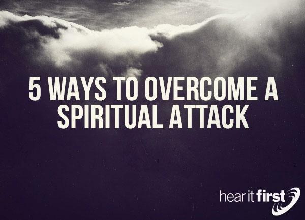5 Ways To Overcome A Spiritual Attack