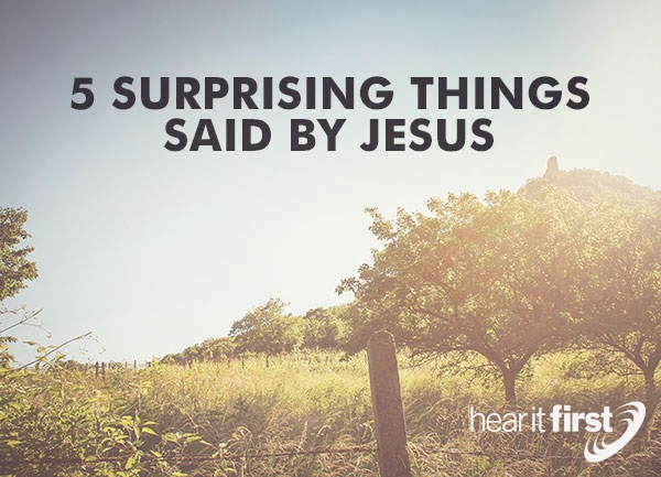 5 Surprising Things Said By Jesus