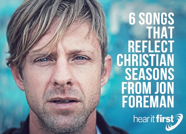 6 Songs That Reflect Christian Seasons From Jon Foreman