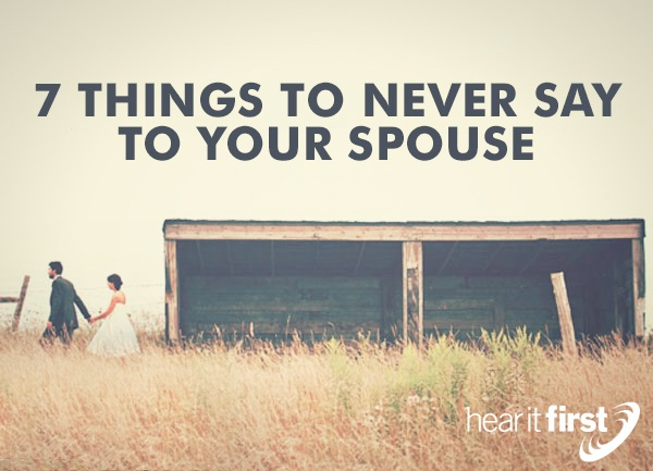 7 Things To Never Say To Your Spouse