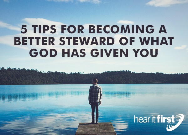 5 Tips For Becoming A Better Steward Of What God Has Given You