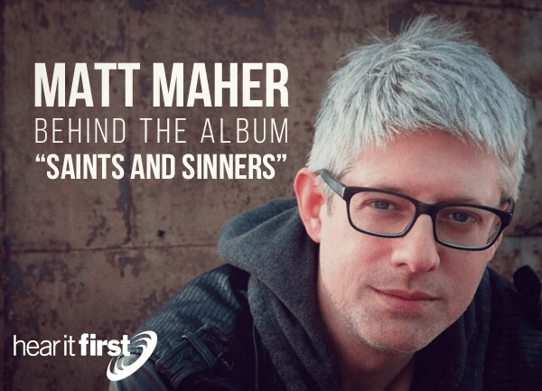 "Matt Maher – Behind the Album ""Saints and Sinners"""