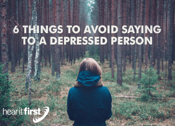 6 Things To Avoid Saying To A Depressed Person