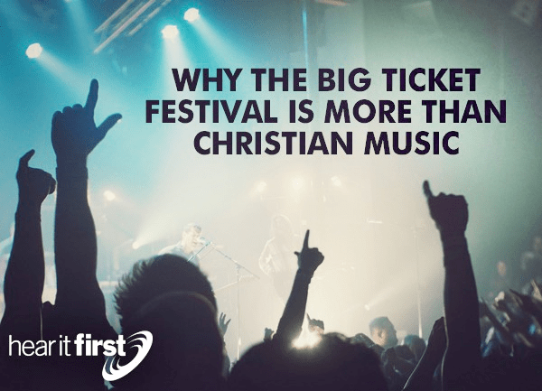 Why the Big Ticket Festival is More than Christian Music