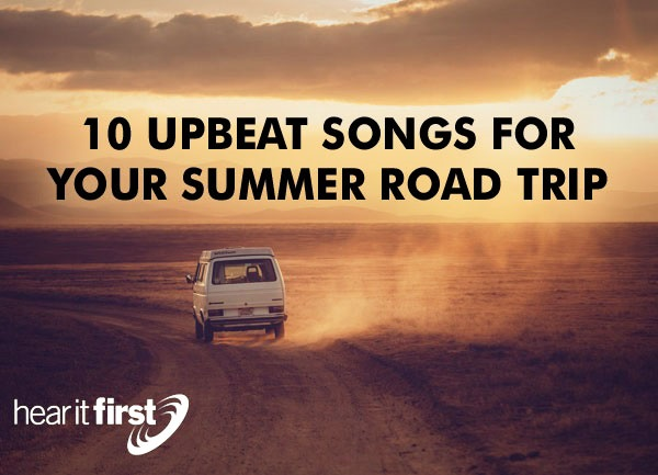10 Upbeat Songs For Your Summer Road Trip