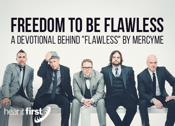 """Freedom to Be Flawless - A Devotional Behind """"Flawless"""" by MercyMe"""