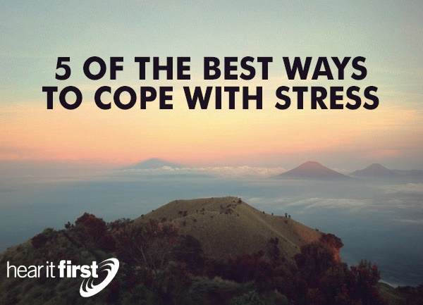5 Of The Best Ways To Cope With Stress
