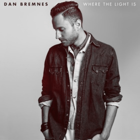 Dan Bremnes Set To Release Debut Album- - Where The Light Is - June 9
