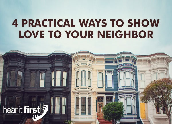 4 Practical Ways To Show Love To Your Neighbor