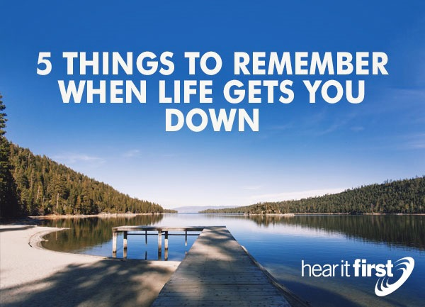 5 Things To Remember When Life Gets You Down