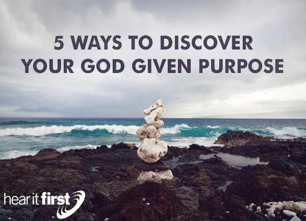 5 Ways To Discover Your God Given Purpose