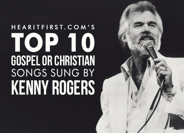 Top 10 Gospel Or Christian Songs Sung By Kenny Rogers