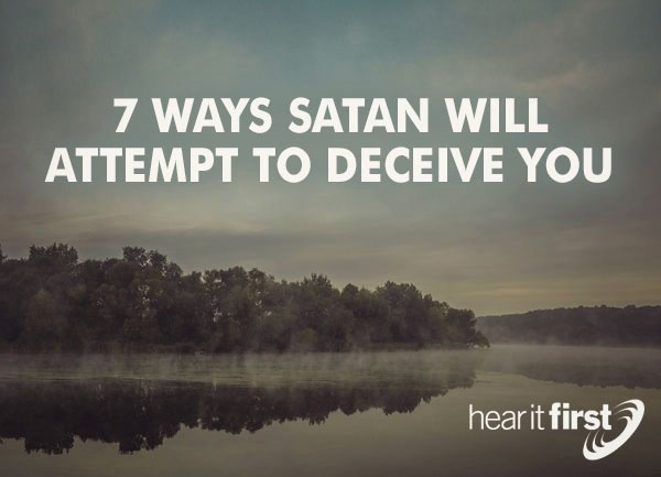 7 Ways Satan Will Attempt To Deceive You