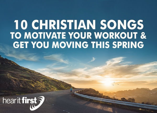 10 Christian Songs To Motivate Your Workout and Get You Moving This Spring