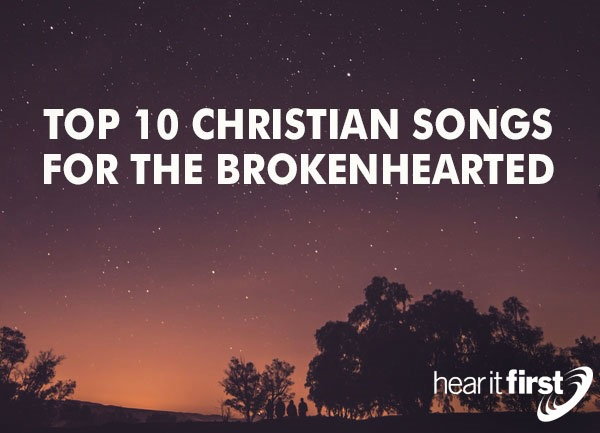 Top 10 Christian Songs For The Broken Hearted