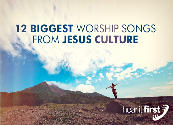 12 Biggest Worship Songs From Jesus Culture
