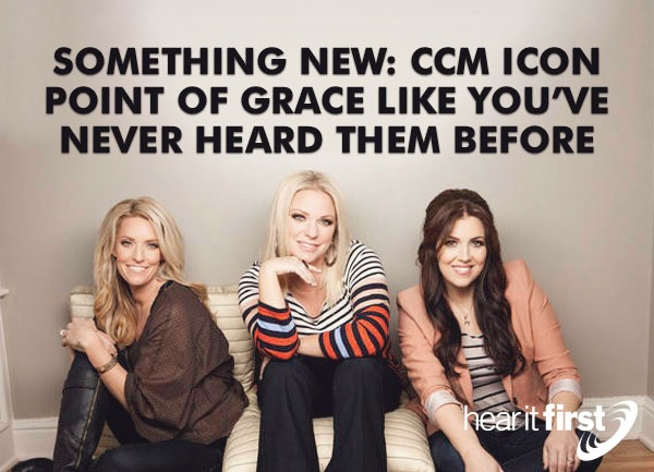 Something New: CCM Icon Point of Grace Like You've Never Heard Them Before