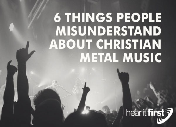 6 Things People Misunderstand About Christian Metal Music