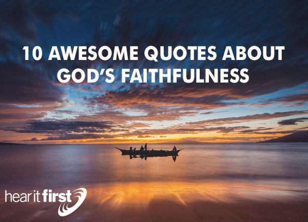 10 Awesome Quotes about God s Faithfulness