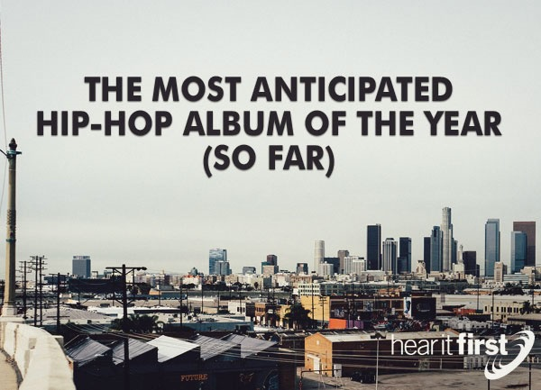 The Most Anticipated Hip-Hop Album Of The Year (So Far)