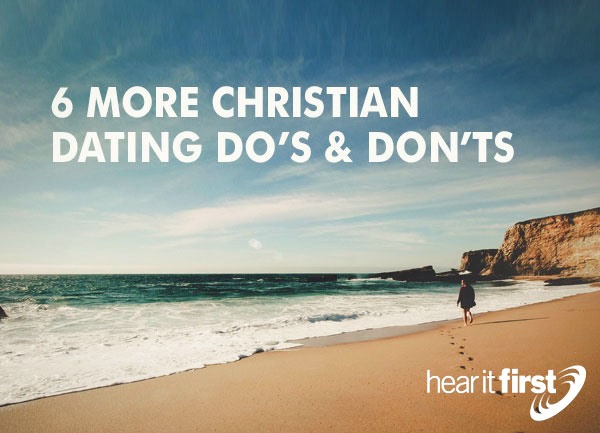 6 More Christian Dating Do's and Don'ts