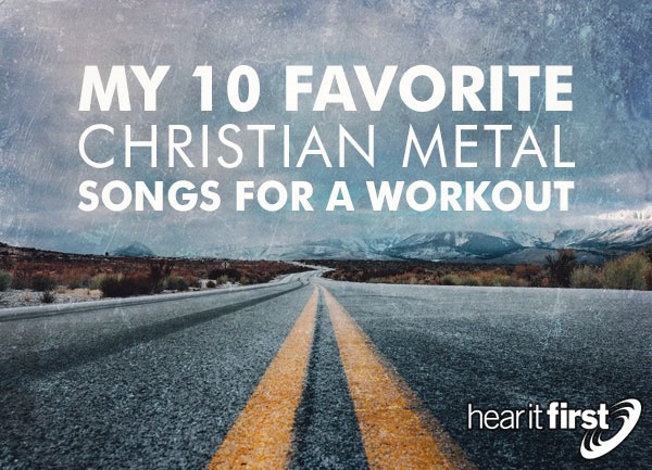 My 10 Favorite Christian Metal Songs For A Workout