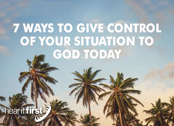 7 Ways To Give Control of Your Situation to God Today