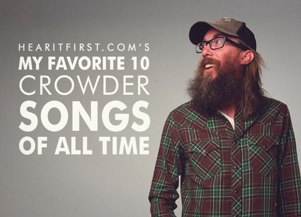 My Favorite 10 Crowder Songs Of All Time