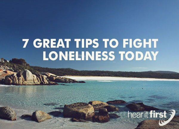 7 Great Tips To Fight Loneliness Today