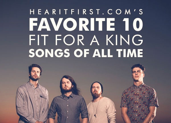 Favorite 10 Fit For A King Songs Of All Time