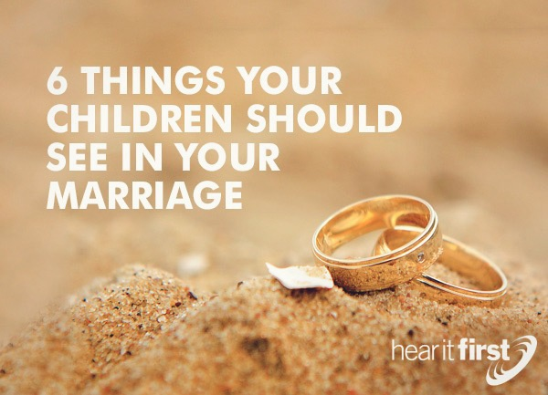 6 Things Your Children Should See In Your Marriage