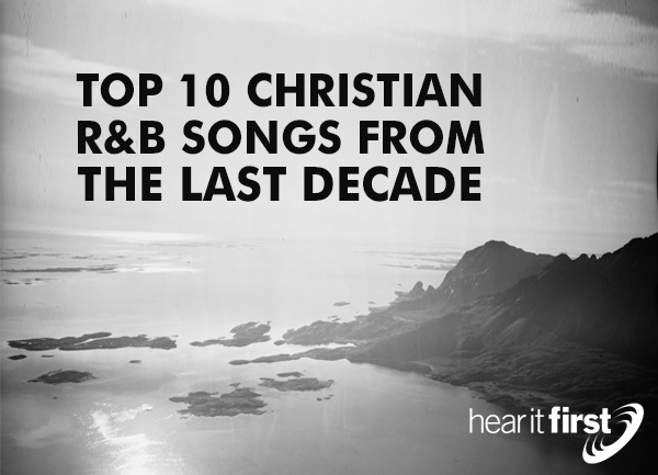 Top 10 Christian R&B Songs From The Last Decade