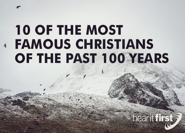 10 Of The Most Famous Christians Of The Past 100 Years